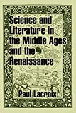 Lacroix, Paul: Science and Literature in the Middle Ages and the Renaissance