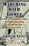 Fiske, John: Marching With Gomez: A War Correspondent's Field Note-Book Kept During Four Months With the Cuban Army