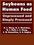 Hesseltine, C.W: Soybeans As Human Food: Unprocessed and Simply Processed