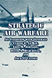 Kohn, Richard H.: Strategic Air Warfare: An Interview With Generals Curtis E. Lemay, Leon W. Johnson, David A. Burchinal, And Jack J. Catton