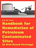 United States Air Force: Handbook for Remediation of Petroleum Contaminated Sites (A Risk-based Strategy)