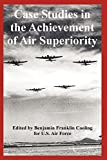 United States Air Force: Case Studies in the Achievement of Air Superiority