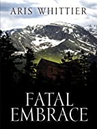 Fatal Embrace by Aris Whittier