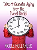 Hollander, Nicole: Tales of Graceful Aging from the Planet Denial (Thorndike Nonfiction)