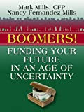 Mills, Nancy Fernandez: Boomers!: Funding Your Future in an Age of Uncertainty (Thorndike Health, Home & Learning)