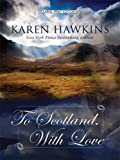 Hawkins, Karen: To Scotland, with Love: MacLean Family Series #2 (Basic)