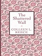 The Shattered Wall by Colleen L. Reece