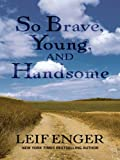Enger, Leif: So Brave, Young, and Handsome (Basic)