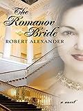 Alexander, Robert: The Romanov Bride (Historical Fiction)
