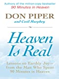 Piper, Don: Heaven Is Real: Lessons on Earthly Joy -- From the Man Who Spent 90 Minutes in Heaven (Thorndike Inspirational)