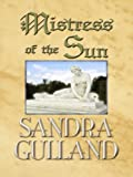 Gulland, Sandra: Mistress of the Sun (Historical Fiction)