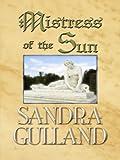 Gulland, Sandra: Mistress of the Sun (Historical Fiction)
