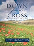 Livingston, Joyce: Down from the Cross: Heartache Matures into Lasting Love in This Romantic Story (Thorndike Press Large Print Christian Fiction)