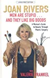 Rivers, Joan: Men Are Stupid... and They Like Big Boobs: A Woman's Guide to Beauty Through Plastic Surgery (Thorndike Large Print Laugh Lines)