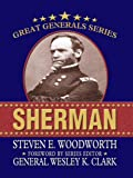 Steven E. Woodworth: Sherman (Great Generals)