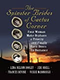 Dooley, Lena Nelson: The Spinster Brides of Cactus Corner: The Spinster & the Cowboy / The Spinster & the Lawyer / The Spinster & the Doctor / The Spinster & the Tycoon ... Large Print Christian Historical Fiction)