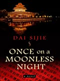 Dai, Sijie: Once on a Moonless Night (Wheeler Hardcover)