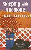 Collins, Kate: Sleeping with Anemone (Flower Shop Mystery)
