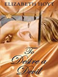 Hoyt, Elizabeth: To Desire a Devil (Thorndike Press Large Print Core Series)