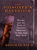Blum, Deborah: The Poisoner's Handbook: Murder and the Birth of Forensic Medicine in Jazz Age New York (Thorndike Crime Scene)