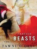 O'Dell, Tawni: Fragile Beasts (Thorndike Press Large Print Basic Series)