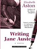 Aston, Elizabeth: Writing Jane Austen (Kennebec Large Print Superior Collection)