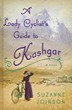A Lady Cyclist's Guide to Kashgar by Suzanne…