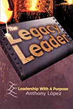 The Legacy Leader: Leadership With A Purpose…