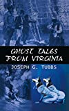 Tubbs, Joseph G.: Ghost Tales from Virginia