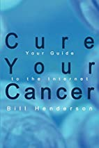 Cure Your Cancer: Your Guide to the Internet…