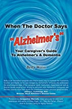 When the Doctor Says Alzheimer's by Betty…