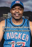 Phillip Rucker: Rucker Basketball Wars: The Inside Story of Rucker Basketball