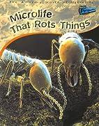 Microlife That Rots Things (Raintree…