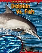 Dolphin Vs Fish (Predator Vs Prey) by Mary…
