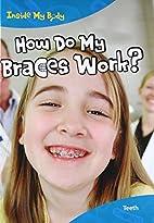 How Do Braces Work? (Inside My Body: Teeth)…