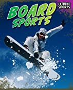 Board Sports (Extreme Sports) by Michael…