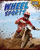 Wheel Sports (Extreme Sports) by Michael…