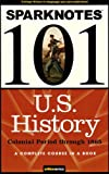 SparkNotes Editors: U.S. History: Colonial Period through 1865 (SparkNotes 101)