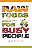 Maerin, Jordan: Raw Foods For Busy People: Simple And Machine Free Recipes For Every Day