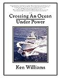 Williams, Ken: Crossing an Ocean Under Power