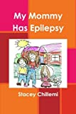 Chillemi, Stacey: My Mommy Has Epilepsy