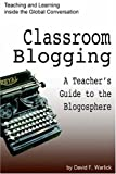 Warlick, David: Classroom Blogging: A Teacher's Guide to the Blogosphere