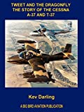 Darling, Kev: Tweet And the Dragonfly the Story of the Cessna A-37 And T-37