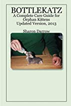 Bottlekatz: A Complete Care Guide for Orphan…