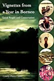 Colfer, Carol J. Pierce: Vignettes from a Year in Borneo: Local People and Conservation
