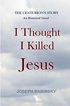 I Thought I Killed Jesus by Joseph Babinsky