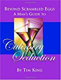 King, Tim: Beyond Scrambled Eggs: A Man's Guide to Culinary Seduction
