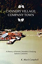 Cannery Village: Company Town by K. Mack…