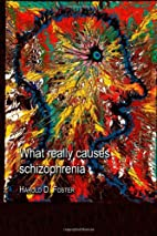 What Really Causes Schizophrenia by Harold…