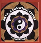 Birth a Conscious Choice by Hannah M. Bajor